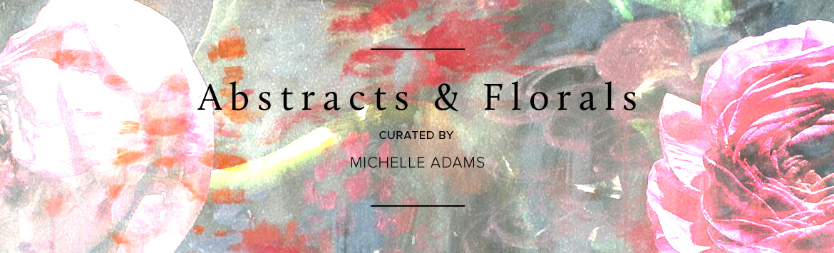 Abstracts and Florals